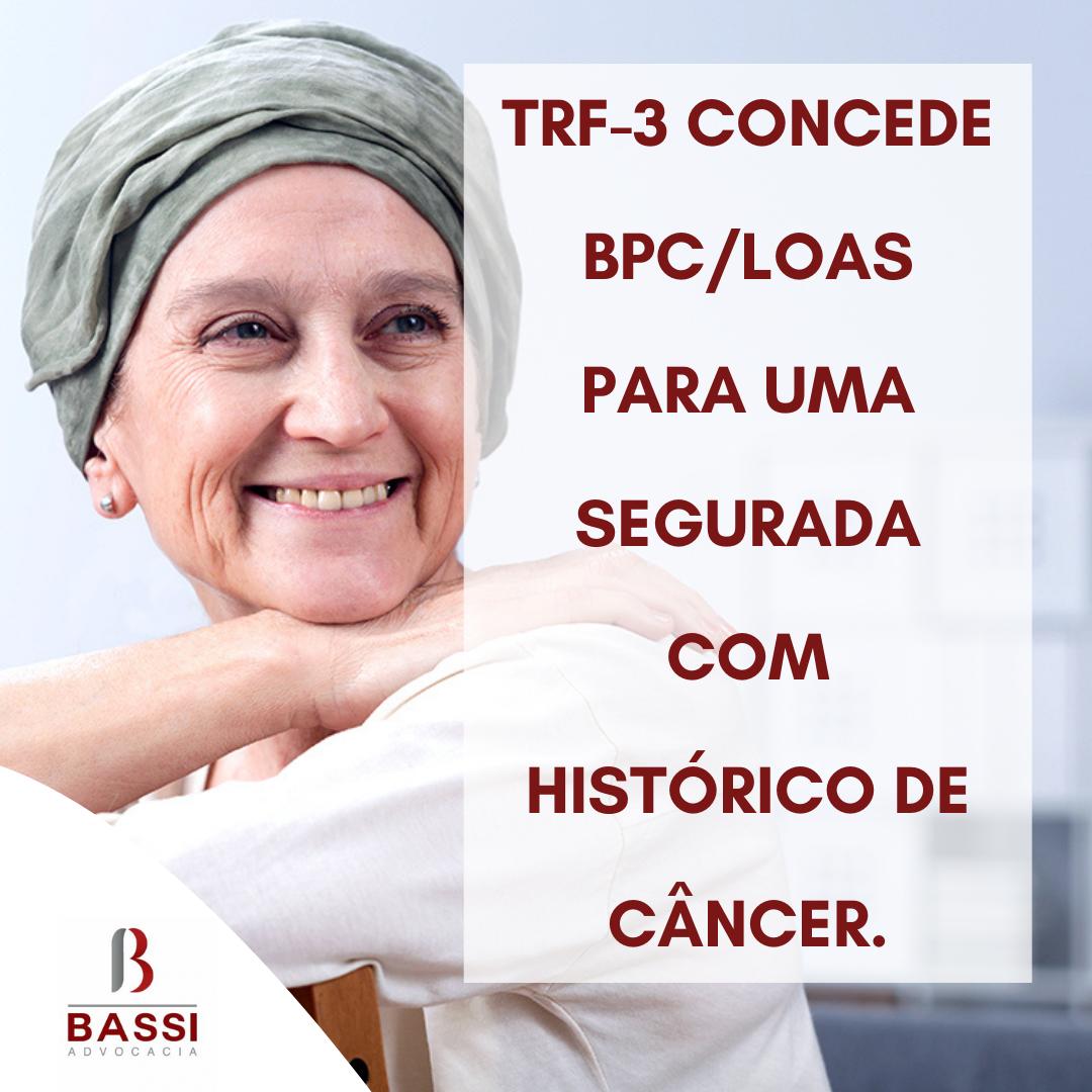 You are currently viewing TRF-3 concede BPC/LOAS para uma segurada com histórico de câncer.
